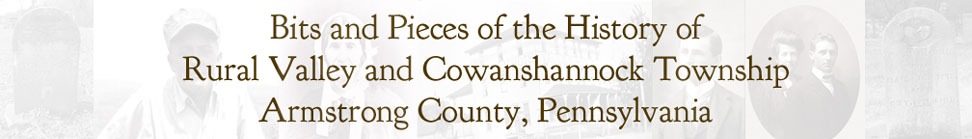 Bits and Pieces of Rural Valley and Cowanshannock Township PA History and Genealogy